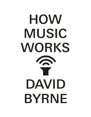David Byrne, How Music Works