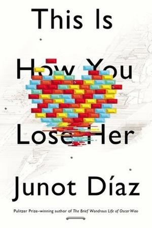 Junot Diaz, This is How You Lose Her, Drown, Oscar Wao