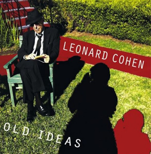 leonardcohenoldideas Aging with Grace: Dr. John, Leonard Cohen, Bob Dylan, and Jim